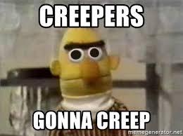 Creeper Meme Generator - creepers gonna creep bert meme generator