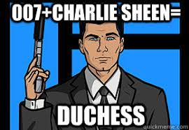 Sterling Archer Meme - 007 charlie sheen duchess sterling archer quickmeme