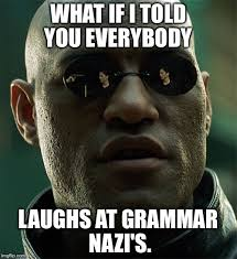 What If I Told You Meme Creator - image tagged in grammar nazi crybaby imgflip