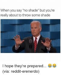 Shade Memes - 25 best memes about throw some shade throw some shade memes