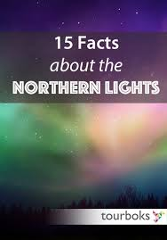 how long do the northern lights last 15 facts about the northern lights