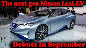 nissan leaf next gen new nissan leaf debuts in september youtube