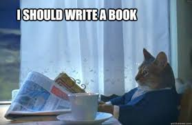 How To Write Memes - i should write a book i should buy a boat cat know your meme