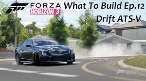 cadillac ats build fh3 what to build ep 12 cadillac ats v drift