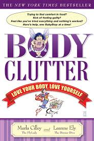 Clutter Body Clutter Love Your Body Love Yourself Marla Cilley Leanne