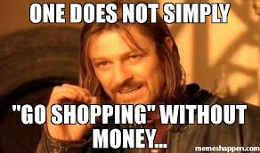 Shopping Meme - one does not simply go shopping without money meme one does