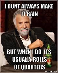 Make It Rain Meme - resized the most interesting man in the world meme generator i dont