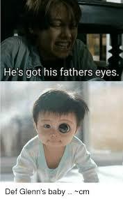 Meme Def - he s got his fathers eyes def glenn s baby cm meme on me me