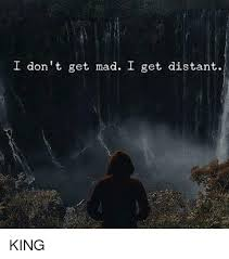 Dont Get Mad Meme - i don t get mad i get distant king meme on esmemes com