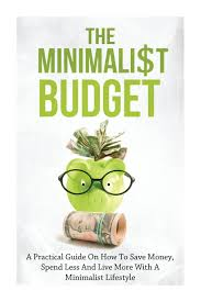 the minimalist budget a practical guide on how to save money