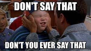 Billy Madison Meme - don t say that don t you ever say that billy madison cherish it