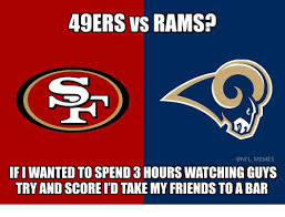 Rams Memes - 49ers vs rams memes ifi wanted to spend 3 hours watching guys try