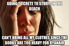 Crete Meme - going to crete to study on the beach can t bring all my clothes