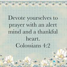 continue steadfastly in prayer being watchful in it with