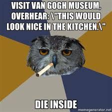 Art Student Owl Meme - the lighter side humor in art part 2 art student owl meme