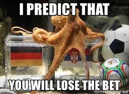 Octopus Meme - i predict that you will lose the bet paul the octopus meme generator