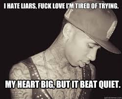 Fuck Love Memes - i hate liars fuck love i m tired of trying my heart big but it