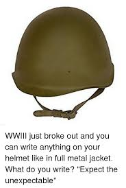 Full Metal Jacket Meme - wwiii just broke out and you can write anything on your helmet