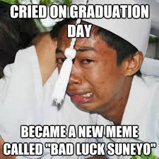 The New Meme - cried on graduation day became a new meme called bad luck suneyo