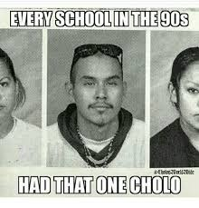 90s Meme - every school in the 90s had that one cholo cholo meme on me me