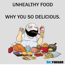 Why You So Meme - unhealthy food why you so delicious br facmgor food meme on me me