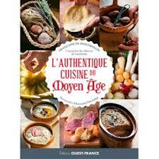 la cuisine au moyen age authentique cuisine du moyen age relié françoise de montmollin