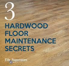 three secrets to maintaining hardwood floors tile superstore more