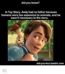 Meme Toy Story - did you know in toy story andy had no father because humans were