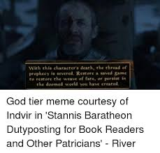 Stannis Baratheon Memes - with this character s death the thread of prophccy is severed