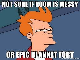 Blanket Fort Meme - not sure if room is messy or epic blanket fort futurama fry