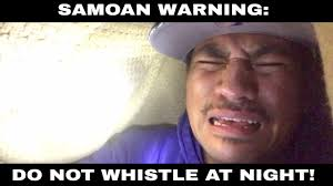 Whistle Meme - samoan legend don t whistle at night yo samo youtube