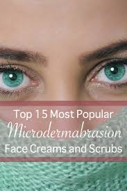 top 15 best and most popular microdermabrasion creams and scrubs