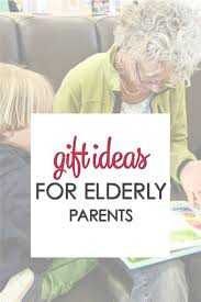 elderly gifts christmas gifts for elderly parents it is a keeper
