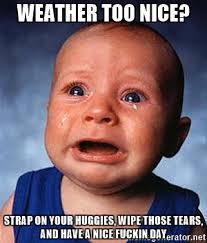 Strapon Meme - weather too nice strap on your huggies wipe those tears and have