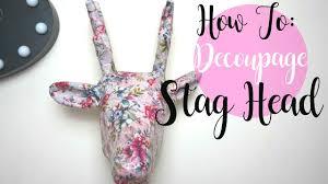 Stag Head Home Decor Diy Decoupage Stag Head Youtube