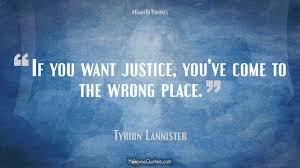 justice quotes shakespeare if you want justice you u0027ve come to the wrong place hoopoequotes