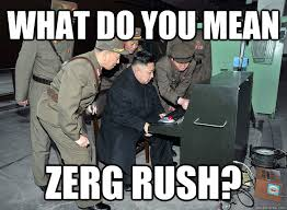 Rush Meme - what do you mean zerg rush kim jong un quickmeme