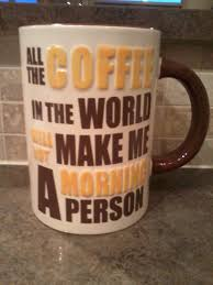 my gigantic coffee mug i bought at cracker barrel words