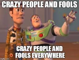 Crazy People Meme - x x everywhere meme imgflip