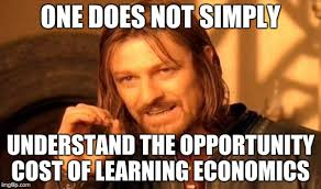 Economics Memes - one does not simply understand the opportunity cost of learning