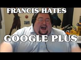 Meme Google Plus - francis hates google youtube