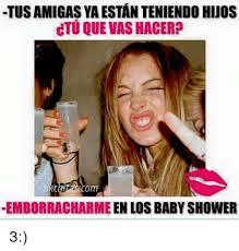 Baby Shower Memes - tusamigasyaestanteniendo hijos ctuquevas hacer om emborracharme
