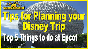 top five things to do at epcot tips for a disney vacation