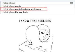 I Hate It When Memes - i hate google google search suggestions know your meme