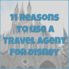 why use a travel agent images 11 reasons to use a disney travel agent for your trip mom jpg