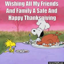wishing all my friends and family a safe and happy thanksgiving