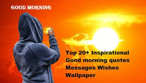 top 20 inspirational morning quotes messages wishes