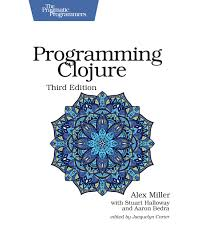 Clojure Map Programming Clojure Third Edition By Alex Miller With Stuart