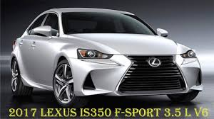 lexus is300 f sport 2017 price 2017 lexus is350 f sport 3 5 l v6 review youtube