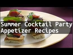 Summer Cocktail Party Recipes - recipe summer cocktail party appetizer recipes youtube